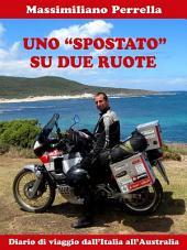 Uno 'spostato' su due ruote - Diario di viaggio dall'Italia all'Australia