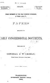 Public Documents of the First Fourteen Congresses, 1789-1817: Papers Relating to Early Congressional Documents