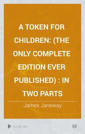 A Token for Children: (the Only Complete Edition Ever Published) : in Two Parts