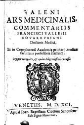 Ars medicinalis, commentariis Francisci Vallesii Covarrubiani ... illustrata