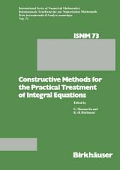 Constructive Methods for the Practical Treatment of Integral Equations: Proceedings of the Conference at the Mathematisches Forschungsinstitut Oberwolfach, June 24–30, 1984