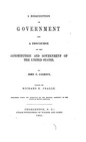 The Works of John C. Calhoun: A disquisition on government and a discourse on the Constitution and government of the United States