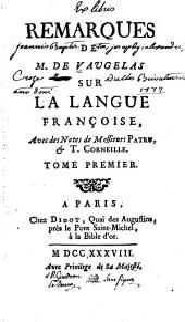 Remarques sur la langue françoise: Avec des notes de Messieurs Patru & T. Corneille, Volume1