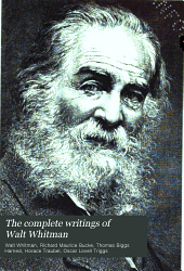 The Complete Writings of Walt Whitman: Leaves of grass