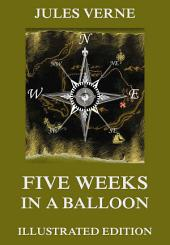 Five Weeks In A Balloon: Extended Annotated & Illustrated Edition