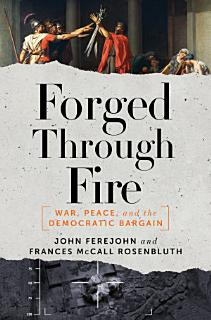 Forged Through Fire  War  Peace  and the Democratic Bargain Book