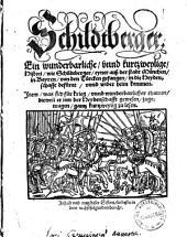 Ein wunderbarliche unnd kurtzweylige Histori, wie Schildtberger eyner auß der Stadt München in Bayern von den Türcken gefangen, in die Heydenschafft gefüret unnd wider heymkommen