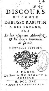Discours du comte de Bussy Rabutin a ses enfans sur le bon usage des adversitez [et] les divers évenemens de sa vie