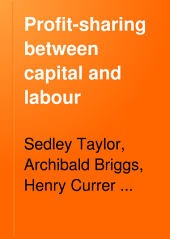 Profit-sharing Between Capital and Labour: Six Essays