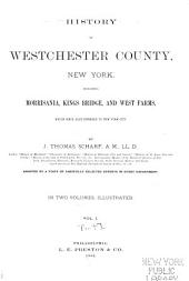 History of Westchester County: New York, Including Morrisania, Kings Bridge, and West Farms, which Have Been Annexed to New York City, Volume 1, Part 1