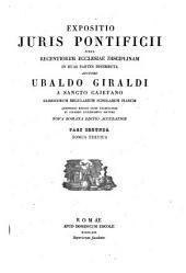 Expositio juris pontificii juxta recentiorem Ecclesiae disciplinam in duas partes distributa auctore Ubaldo Giraldi ..