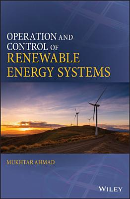Operation and Control of Renewable Energy Systems