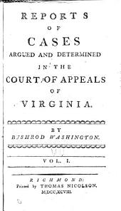 Reports of Cases Argued and Determined in the Court of Appeals of Virginia [1790-1796]: Volume 1