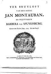 Ter bruyloft van den heere Jan Montauban, en mejufvrouw Barbera van Spuyenburg. Geviert den eersten juny, 1719. tot den Vuerst: Volume 1