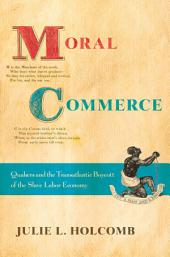 Moral Commerce: Quakers and the Transatlantic Boycott of the Slave Labor Economy