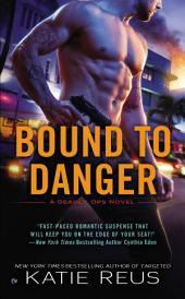 Bound to Danger: A Deadly Ops Novel