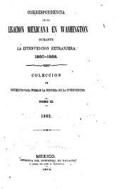 Correspondencia de la Legacion mexicana en Washington durante la intervencion extranjera, 1860-1868: Coleccion de documentos para formar la historia de la intervencion, Volumen 2