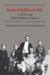 In the Children's Aid: J.J. Kelso and Child Welfare in Ontario