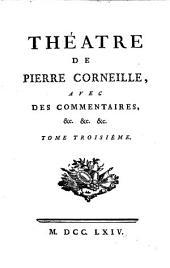 Théatre de Pierre Corneille,: avec des commentaires, &c. &c. &c, Volume3