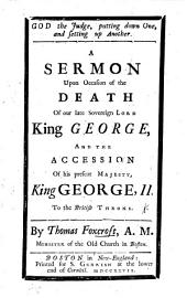 God the Judge, putting down one, and setting up another. A sermon [on Ps. lxxv. 7] upon occasion of the death of King George, and the accession of ... King George II., etc