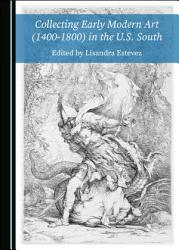 Collecting Early Modern Art  1400 1800  in the U S  South PDF