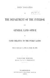 Decisions of the Department of the Interior and the General Land Office in Cases Relating to the Public Lands: Volume 28