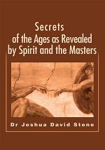 Secrets of the Ages as Revealed by Spirit and the Masters