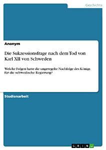 Die Sukzessionsfrage nach dem Tod von Karl XII von Schweden PDF
