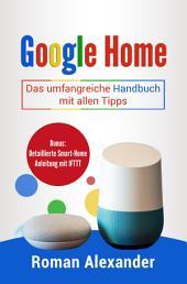 Das Google Home Handbuch: Das umfangreiche Handbuch mit allen Tipps