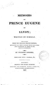 Memoirs of Prince Eugene, of Savoy. Written by Himself. Traslated from the Genuine French Edition, Containg All Those Passages which Have Since Been Suppressed by Order of the French Government. By Frederic Shoberl ..