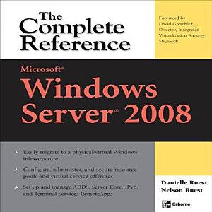 Microsoft Windows Server 2008  The Complete Reference PDF