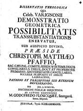 Diss. theol. qua celeb. Varignonii Demonstratio geometrica possibilitatis transsubstantiationis enervatur