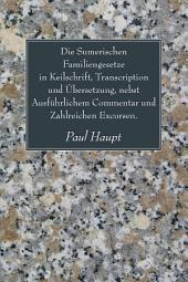Die Sumerischen Familiengesetze in Keilschrift, Transcription und Ubersetzung, nebst Ausfuhrlichem Commentar und Zahlreichen Excursen.