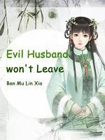 Evil Husband won't Leave