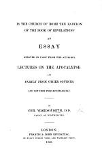Is the Church of Rome the Babylon of the Book of Revelation? An Essay, partly derived from the author's Lectures on the Apocalypse, etc