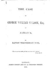 The Case of G. W. Gordon, Esq., of Jamaica