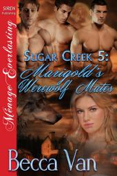 Sugar Creek 5: Marigold's Werewolf Mates [Sugar Creek 5]