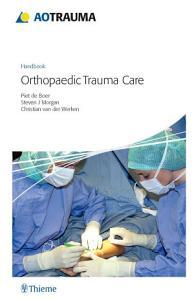 AO Handbook  Orthopedic Trauma Care PDF