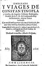 Embaxada y viages de Constantinopla y Amasea, de A. Gislenio Busbequio ... Traduzido de Latin por ... S. Lopez de Reta