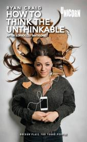 How to think the Unthinkable: After Sophocles' Antigone: Based on Antigone