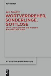 Wortverdreher, Sonderlinge, Gottlose: Kritik an Philosophie und Rhetorik im klassischen Athen