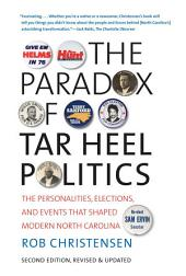 The Paradox of Tar Heel Politics: The Personalities, Elections, and Events That Shaped Modern North Carolina, Edition 2
