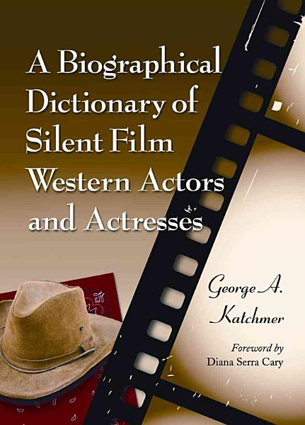 Download A Biographical Dictionary of Silent Film Western Actors and Actresses Book