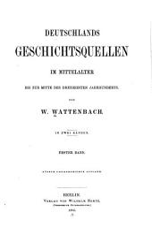 Deutschlands Geschichtsquellen Im Mittelalter Bis Zur Mitte Des Dreizehnten Jahrhunderts: Volume 1