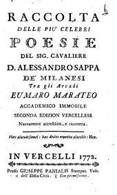 Raccolta delle più celebri poesie del sign. cavaliere d. Alessandro Sappa de' milanesi tra gli arcadi Eumaro Marateo accademico immobile