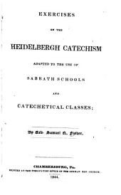 Exercises on the Heidelberg Catechism: Adapted to the Use of Families, Sabbath-schools, and Catechetical Classes