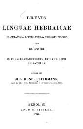 Brevis linguae Hebraicae grammatica, litteratura, chrestomathia cum glossario in usum praelectionum et studiorum privatorum