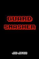 Guard Smasher Jiu Jitsu