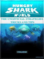 Hungry Shark World the Unofficial Strategies Tricks and Tips