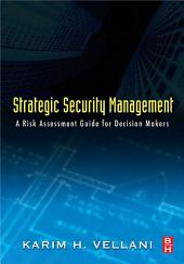 Strategic Security Management: A Risk Assessment Guide for Decision Makers